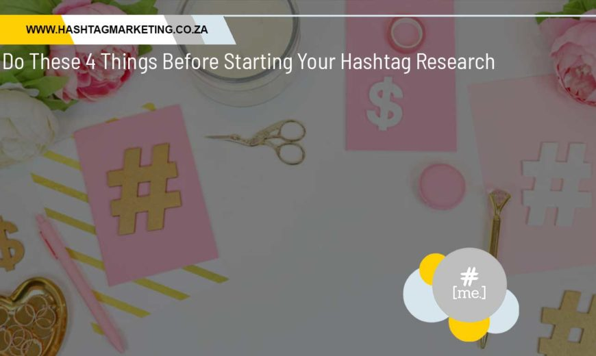 Do These 4 Things Before Starting Your Hashtag Research